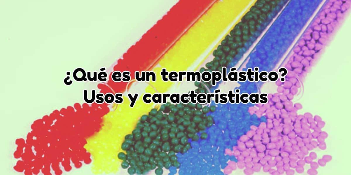 qué son los termoplásticos, usos y características