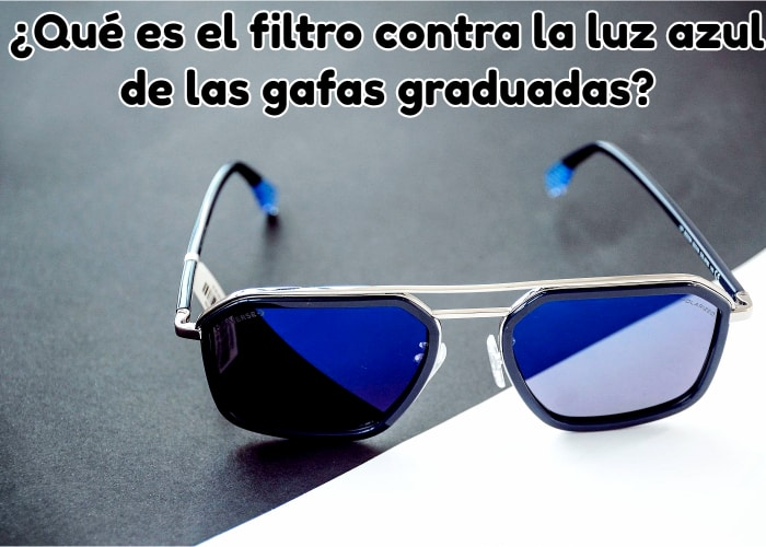 Qué es el filtro contra la luz azul de las gafas graduadas